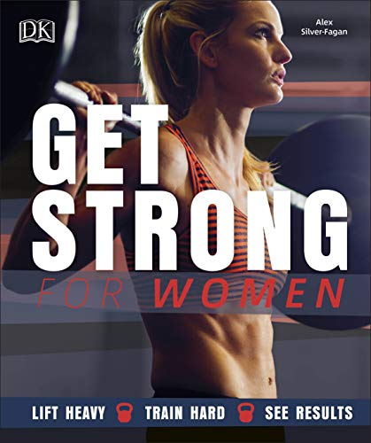Get Strong For Women: Lift Heavy, Train Hard, See Results von Dorling Kindersley Ltd.