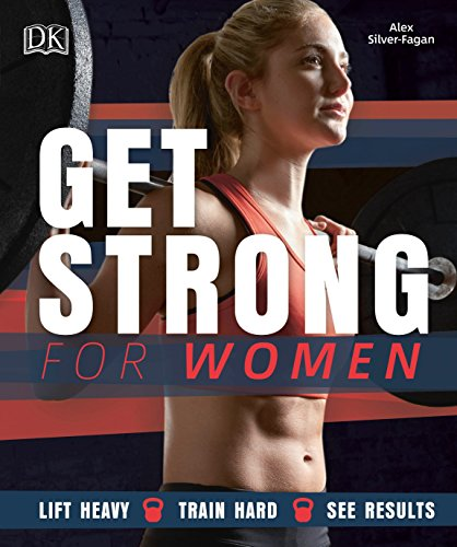 Get Strong for Women: Lift Heavy - Train Hard - See Results von DK Publishing (Dorling Kindersley)