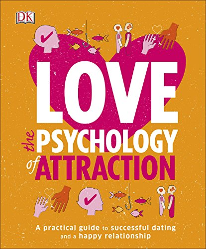 Love The Psychology Of Attraction: A Practical Guide to Successful Dating and a Happy Relationship von DK