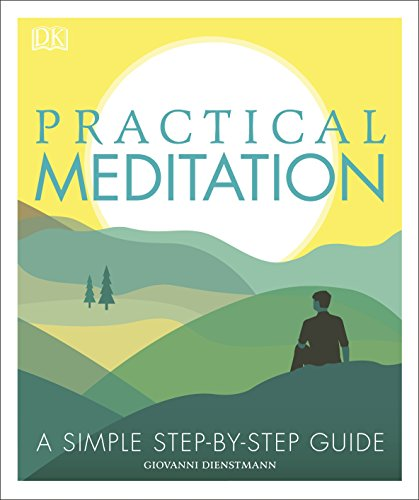 Practical Meditation: A Simple Step-by-Step Guide von Dorling Kindersley Ltd