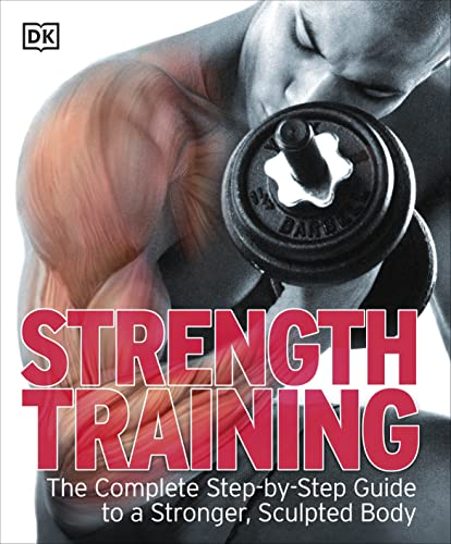 Strength Training: The Complete Step-by-Step Guide to a Stronger, Sculpted Body (Dk) von DK