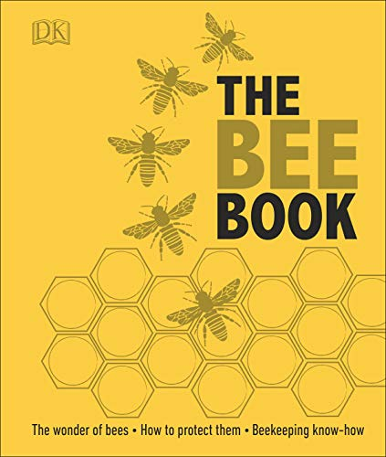 The Bee Book: Discover the Wonder of Bees and How to Protect Them for Generations to Come (Dk) von DK