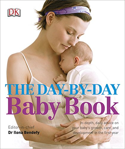 The Day-by-Day Baby Book: In-depth, Daily Advice on Your Baby's Growth, Care, and Development in the First Year von DK