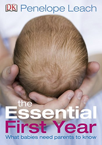 The Essential First Year: What Babies Need Parents to Know von DK