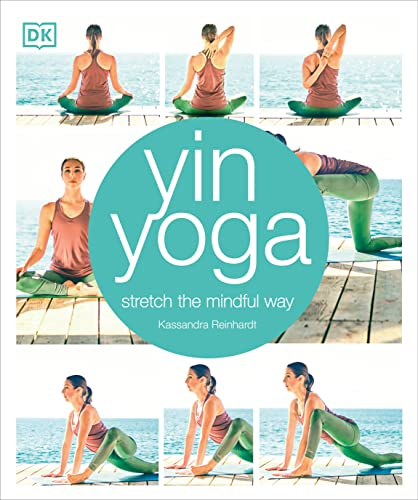 Yin Yoga: Stretch the Mindful Way von DK Publishing (Dorling Kindersley)