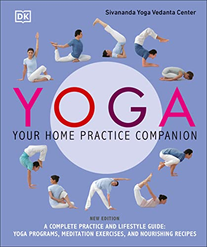 Yoga: Your Home Practice Companion: A Complete Practice and Lifestyle Guide: Yoga Programs, Meditation Exercises, and Nourishing Recipes von DK Publishing (Dorling Kindersley)