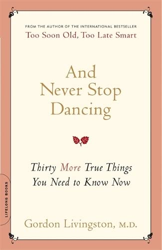 And Never Stop Dancing: Thirty More True Things You Need to Know Now von Da Capo Lifelong Books