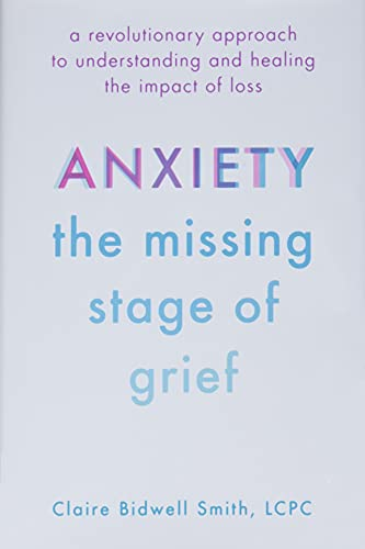 Anxiety: The Missing Stage of Grief: A Revolutionary Approach to Understanding and Healing the Impact of Loss von Da Capo Lifelong Books