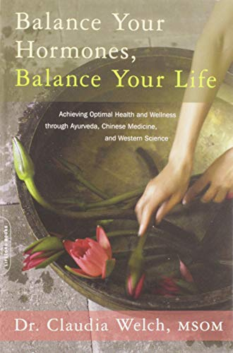 Balance Your Hormones, Balance Your Life: Achieving Optimal Health and Wellness through Ayurveda, Chinese Medicine, and Western Science von Da Capo Lifelong Books