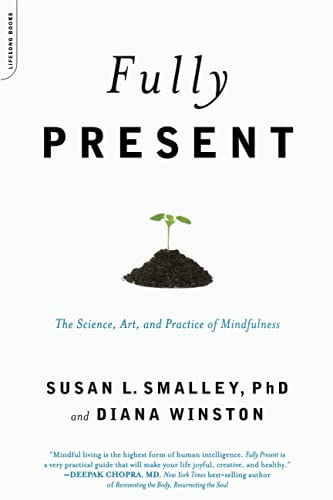 Fully Present: The Science, Art, and Practice of Mindfulness: The Practical Art and Science of Mindfulness von Da Capo Lifelong Books