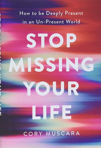 Stop Missing Your Life: How to be Deeply Present in an Un-Present World von Da Capo Lifelong Books