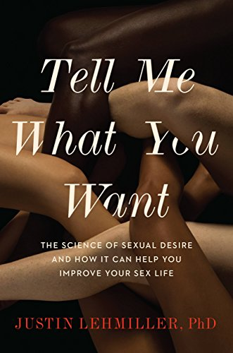 Tell Me What You Want: The Science of Sexual Desire and How It Can Help You Improve Your Sex Life von Da Capo Lifelong Books