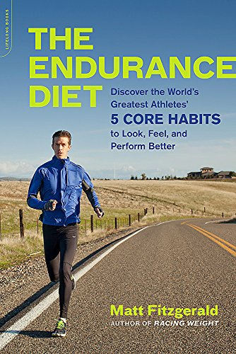 The Endurance Diet: Discover the 5 Core Habits of the World's Greatest Athletes to Look, Feel, and Perform Better von Da Capo Lifelong Books
