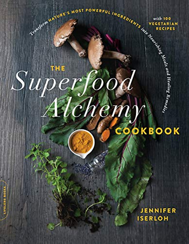The Superfood Alchemy Cookbook: Transform Nature's Most Powerful Ingredients into Nourishing Meals and Healing Remedies von Da Capo Lifelong Books