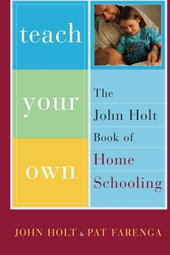 Teach Your Own: The John Holt Book Of Homeschooling von Da Capo Press