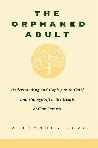 The Orphaned Adult: Understanding And Coping With Grief And Change After The Death Of Our Parents von Da Capo Press