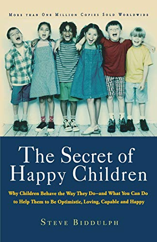The Secret of Happy Children: Why Children Behave the Way They Do--and What You Can Do to Help Them to Be Optimistic, Loving, Capable, and Happy von Da Capo Lifelong Books