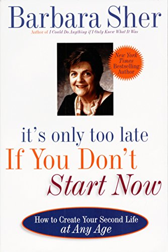 It's Only Too Late If You Don't Start Now: HOW TO CREATE YOUR SECOND LIFE AT ANY AGE von Dell