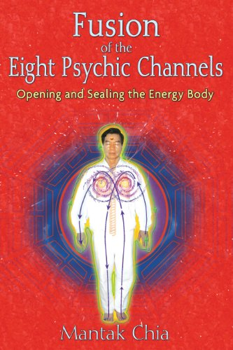 Fusion of the Eight Psychic Channels: Opening and Sealing the Energy Body von Destiny Books