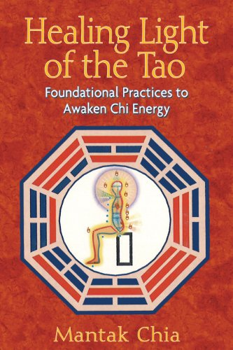 Healing Light of the Tao: Foundational Practices to Awaken Chi Energy von Destiny Books