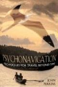 Psychonavigation: Techniques for Travel Beyond Time von Destiny Books