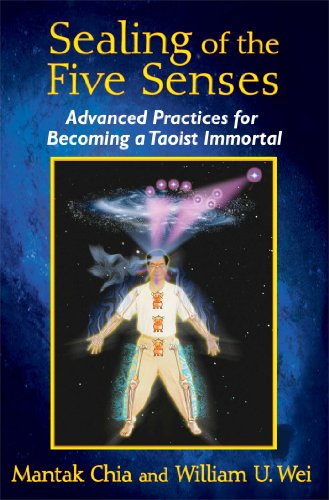Sealing of the Five Senses: Advanced Practices for Becoming a Taoist Immortal von Destiny Books