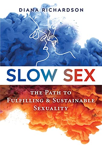 Slow Sex: The Path to Fulfilling and Sustainable Sexuality von Destiny Books