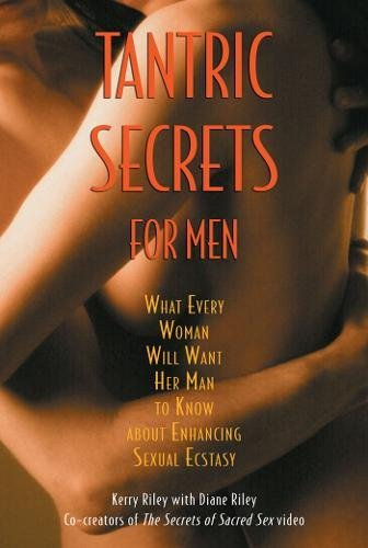 Tantric Secrets for Men: What Every Woman Will Want Her Man to Know about Enhancing Sexual Ecstasy von Destiny Books