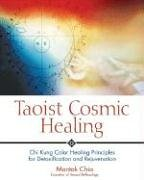 Taoist Cosmic Healing: Chi Kung Color Healing Principles for Detoxification and Rejuvenation: Chi Kung Colour Healing Principles for Detoxification and Rejuvenation von Destiny Books