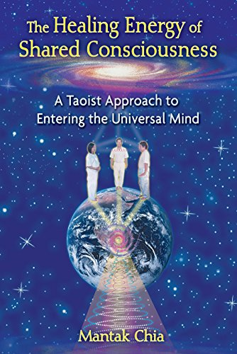 The Healing Energy of Shared Consciousness: A Taoist Approach to Entering the Universal Mind von Destiny Books