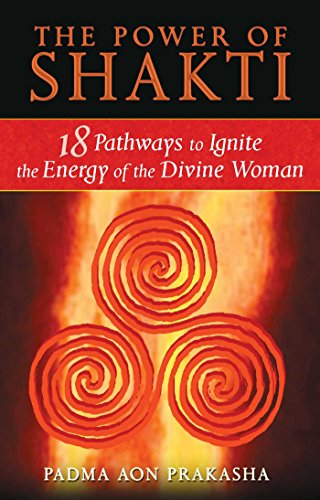 The Power of Shakti: 18 Pathways to Ignite the Energy of the Divine Woman von Destiny Books