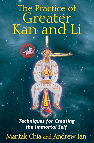 The Practice of Greater Kan and Li: Techniques for Creating the Immortal Self von Destiny Books