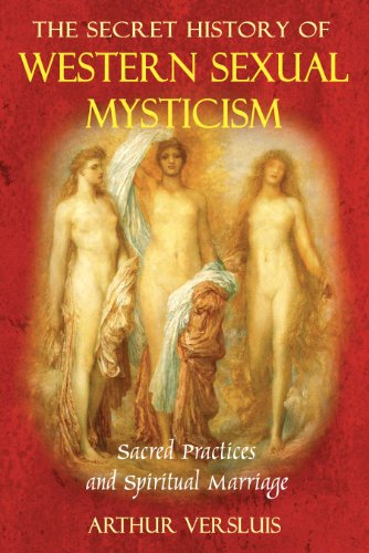 The Secret History of Western Sexual Mysticism: Sacred Practices and Spiritual Marriage von Destiny Books