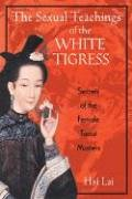 The Sexual Teachings of the White Tigress: Secrets of the Female Taoist Masters von Destiny Books