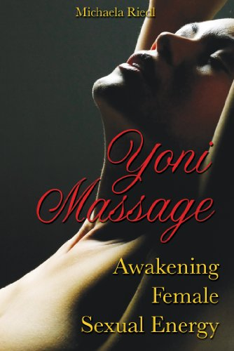 Yoni Massage: Awakening Female Sexual Energy von Destiny Books