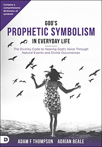God's Prophetic Symbolism in Everyday Life: The Divinity Code to Hearing God?s Voice Through Natural Events and Divine Occurrences von Destiny Image Publishers