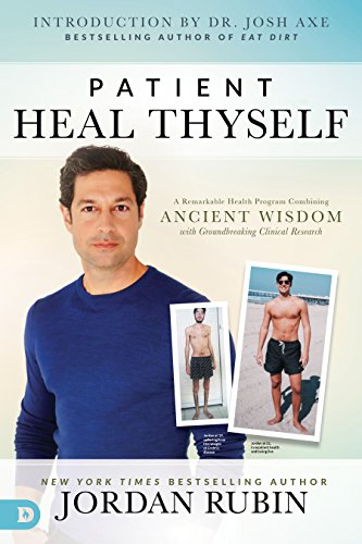 Patient Heal Thyself: A Remarkable Health Program Combining Ancient Wisdom with Groundbreaking Clinical Research von DESTINY IMAGE INC