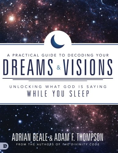 A Practical Guide to Decoding Your Dreams and Visions: Unlocking What God is Saying While You Sleep von Destiny Image Publishers