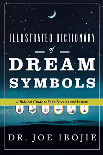 Illustrated Dictionary of Dream Symbols: A Biblical Guide to Your Dreams and Visions von Destiny Image Publishers