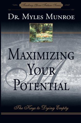 Maximizing Your Potential: The Keys to Dying Empty (Finding Your Future Series) von Destiny Image Publishers
