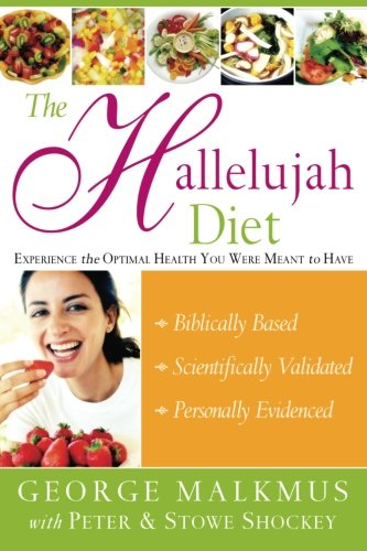 The Hallelujah Diet: Experience the Optimal Health You Were Meant to Have von Destiny Image Publishers
