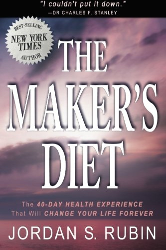 The Maker's Diet: The 40-day health experience that will change your life forever von Destiny Image Publishers