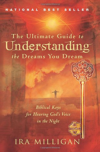 The Ultimate Guide to Understanding the Dreams You Dream: Biblical Keys for Hearing God's Voice in the Night von Destiny Image Publishers
