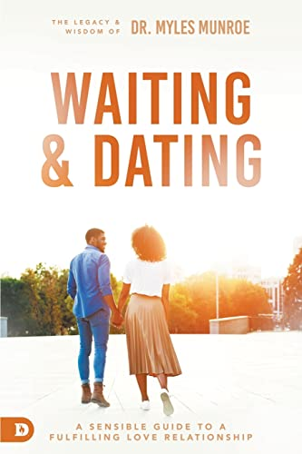 Waiting and Dating: A Sensible Guide to a Fulfilling Love Relationship von Destiny Image Publishers