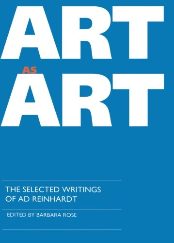 Art as Art: The Selected Writings of Ad Reinhardt (Documents of Twentieth-Century Art) von University of California Press
