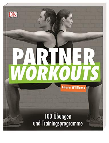 Partner Workouts: 100 Übungen und Trainingsprogramme von Dorling Kindersley
