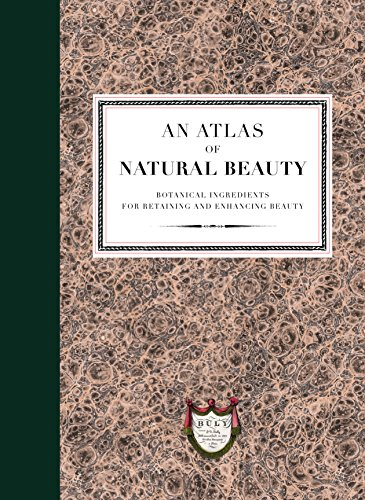 An Atlas of Natural Beauty: Botanical ingredients for retaining and enhancing beauty von Ebury Press