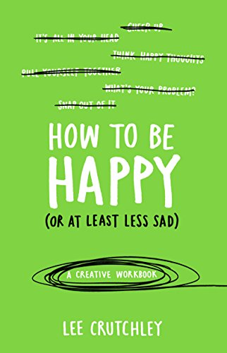 How to Be Happy (or at least less sad): A Creative Workbook von Ebury Press