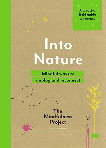 Into Nature: Mindful ways to unplug and reconnect (Mindfulness Project) von Ebury Press
