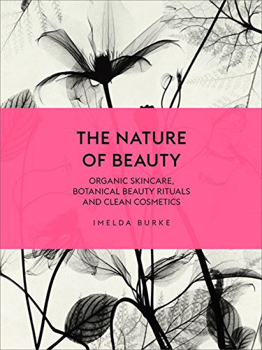 The Nature of Beauty: Organic Skincare, Botanical Beauty Rituals and Clean Cosmetics von Ebury Press